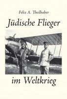 Felix Theilhaber: Jüdische Flieger im Weltkrieg